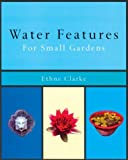 Water Features for Small Gardens, Ethne Clarke, 1841881554