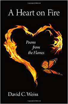 A Heart on Fire: Poems from the Flames: David C. Weiss ...