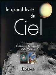 LE GRAND LIVRE DU CIEL. Comprendre l'astronomie du XXIème siècle