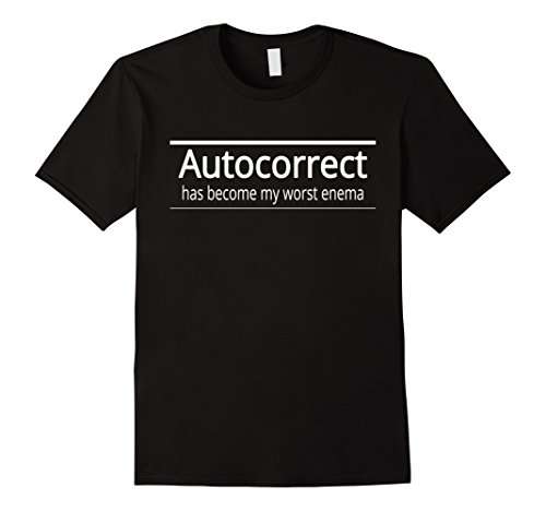 Mens Autocorrect Has Become My Worst Enema T-Shirt Large Black