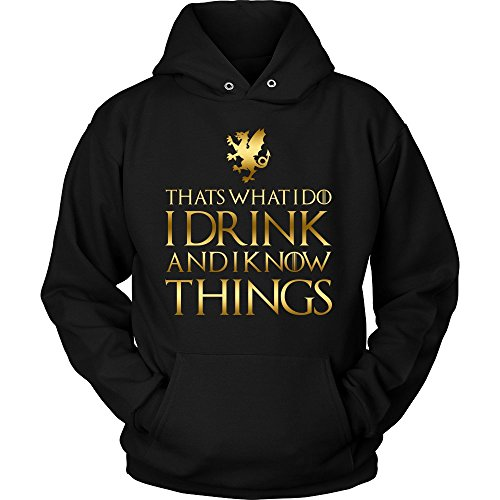 That's What I Do I Drink and I Know Things Unisex