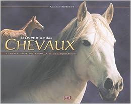 Amazon Fr Le Livre D Or Des Chevaux L Encyclopedie Des