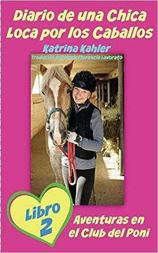 Diario de una Chica Loca por los Caballos Libro 2 Aventuras en el Club del Poni: Amazon.es: Katrina Kahler, María Florencia Lavorato: Libros