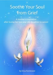 Soothe your soul from grief - A mother's inspiration after losing her two year old daughter to cancer (Peace Lily) (English Edition)