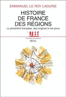 Histoire de France des régions : la périphérie française, des origines à nos jours, Le Roy Ladurie, Emmanuel
