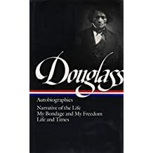 Frederick Douglass : Autobiographies : Narrative of the Life of Frederick Douglass, an American Slave / My Bondage and My Freedom / Life and Times of Frederick Douglass (Library of America)
