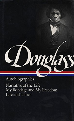 Books : Frederick Douglass : Autobiographies : Narrative of the Life of Frederick Douglass, an American Slave / My Bondage and My Freedom / Life and Times of Frederick Douglass (Library of America)