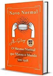 Novo Normal: O Mesmo Normal Que Matou O Mundo Em 1918