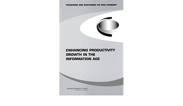 Enhancing Productivity Growth in the Information Age: Measuring and Sustaining the New Economy: 9780309102209: Economics Books @ Amazon.com