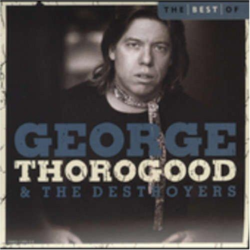 Ten Best Series - The Best Of George Thorogood & The Destroyers: 10 Best Series