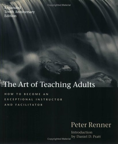 The Art of Teaching Adults: How to Become an Exceptional Instructor and Facilitator