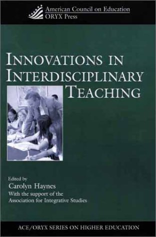 Innovations in Interdisciplinary Teaching: (American Council on Education Oryx Press Series on Higher Education)