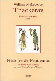 Oeuvres romanesques, Tome 1 : Histoire de Pendennis : Ses bonheurs, ses Déboires, ses Amis&son plus grand Ennemi par William Makepeace Thackeray