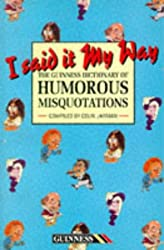 I Said it My Way: Guinness Dictionary of Humorous Misquotations