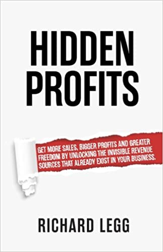 hidden profits get more sales bigger profits and greater freedom by unlocking the invisible revenue sources that already exist in your business