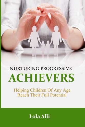 Nurturing Progressive Achievers: Helping Children of Any Age Reach Their Full Potential ebook