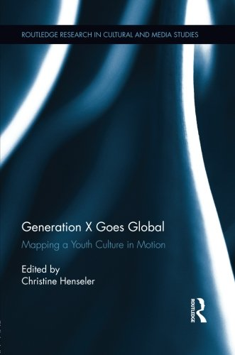 generation-x-goes-global-mapping-a-youth-culture-in-motion-routledge-research-in-cultural-and-media-
