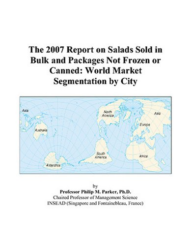 The 2007 Report on Salads Sold in Bulk and Packages Not Frozen or Canned: World Market Segmentation by City