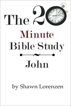 The 20 Minute Bible Study: John