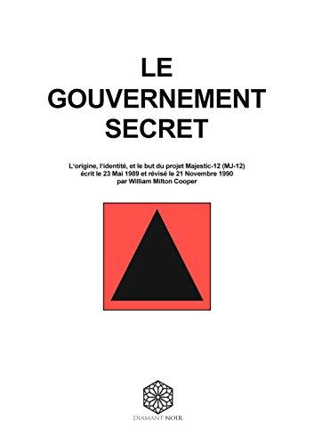 Le Gouvernement Secret: L?origine, l?identité, et le but du Projet Majestic-12 (French Edition)
