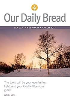 Our Daily Bread - January/February/March 2017 by [Ministries, Our Daily Bread]