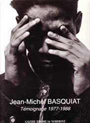 Jean-Michel Basquiat: Temoignage 1977-1988 (French Edition)