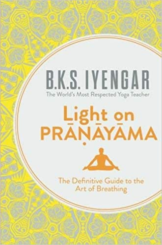 Light on Pranayama: The Definitive Guide to the Art of ...