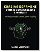 Chasing Dopamine  &  Other Game Changing Chemicals: The Neuroscience of Effective Athletic Coaching