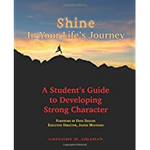 Shine In Your Life's Journey: A Student's Guide to Developing Strong Character