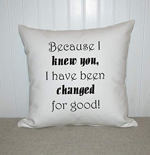 Engagement Square Accent - Wicked quote, pillow quote, changed for good, birthday gift, best friend gift, engagement gift, daughter gift, decorative pillow, accent pillow, Broadway quote, mothers day gift, girl friend gift.
