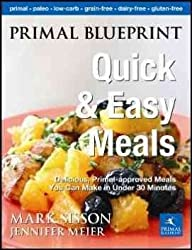 Primal Blueprint Quick and Easy Meals: Delicious, Primal-Approved Meals You Can Make in Under 30 Minutes Sisson, Mark ( Author ) Mar-25-2011 Hardcover