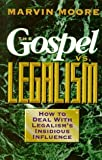 The Gospel Vs. Legalism: How to Deal With Legalism's Insidious Influence