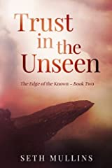 Trust in the Unseen (The Edge of the Known) (Volume 2) Paperback