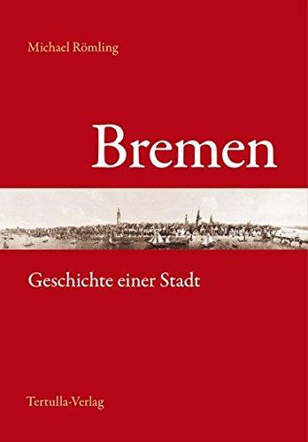 Bremen: Geschichte einer Stadt