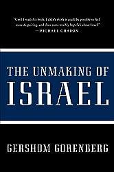 The Unmaking of Israel by Gershom Gorenberg (2012-12-04)