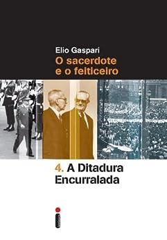 A ditadura encurralada (Coleção Ditadura Livro 4) por [Gaspari, Elio]