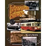 Front cover for the book Indianapolis Railways: A complete history of the company and its predecessors from 1864 to 1957 by Jerry Marlette