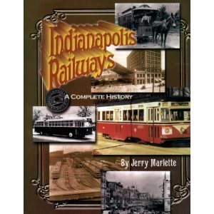 Indianapolis Railways: A complete history of the company and its predecessors from 1864 to 1957