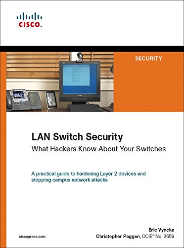 LAN Switch Security: What Hackers Know About Your Switches (Networking Technology: Security) Reader