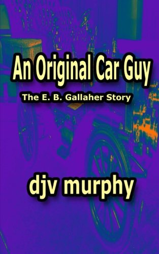 Read Online An Original Car Guy: The E. B. Gallaher Story pdf