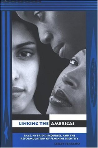 Linking the Americas: Race, Hybrid Discourses, and the Reformulation of Feminine Identity (SUNY series in Latin American and Iberian Thought and Culture) ebook