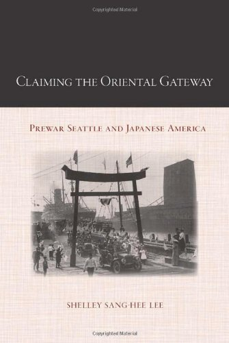Download Claiming the Oriental Gateway: Prewar Seattle and Japanese America (Asian American History & Cultu) ebook