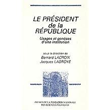 PRESIDENT DE LA REPUBLIQUE USAGES ET GENESES INSTI