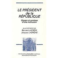 Le président de la République : Usages et genèses d'une institution