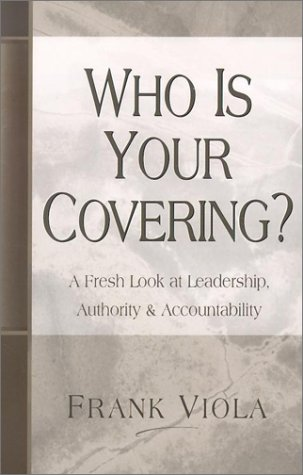 Who is Your Covering?: A Fresh Look at Leadership, Authority, & Accountability (Viola Frank)