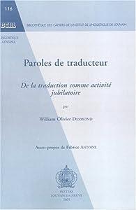 Paroles de traducteur : De la traduction comme activité jubilatoire par William Olivier Desmond