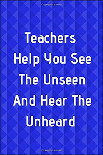 Teachers Help You See The Unseen And Hear The Unheard Blue Journal Interesting Appreciation Quotes For Teachers