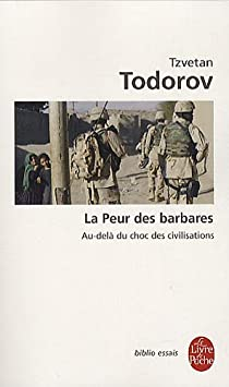 La Peur des barbares : Au-delà du choc des civilisations par Todorov