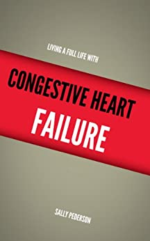 living life with heart failure Living well w t hi h e a rt disease us department of health and human services  congestive heart failure congestive heart failure is a life-threatening condition in which the heart cannot pump enough blood to supply  your guide to living well with heart disease.
