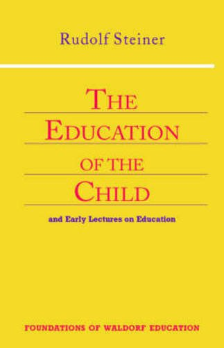 The Education of the Child: And Early Lectures on Education (Foundations of Waldorf Education)